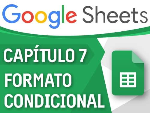 Google Sheets - Capítulo 7, formato condicional