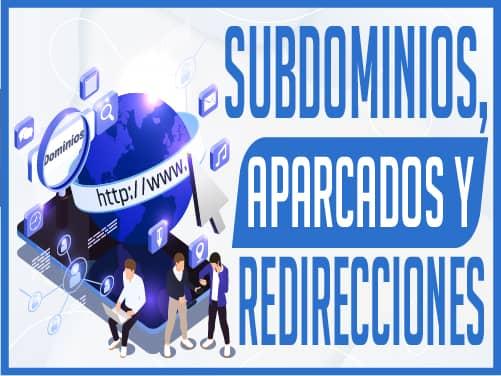 Subdominios, Dominios Aparcados y Redirecciones Automáticas